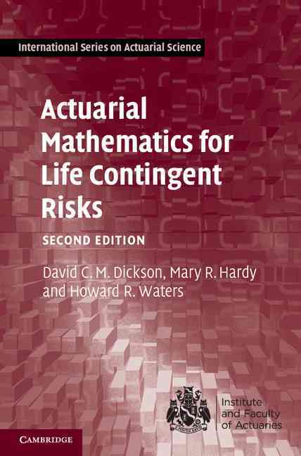 Actuarial Mathematics for Life Contingent Risks By Dickson, David C. M./ Hardy, Mary R./ Waters, Howard R.